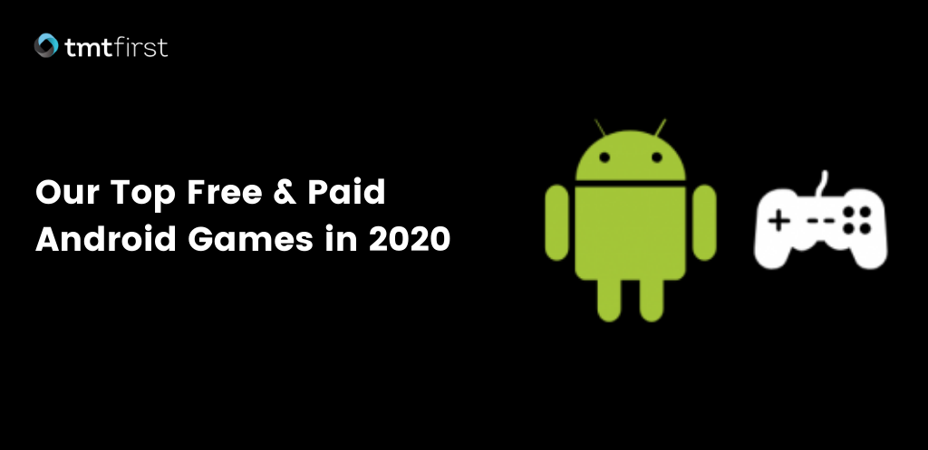 Our Top Free & Paid Android Games in 2020