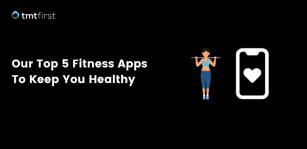 Our Top 5 Fitness Apps to Keep You Healthy.