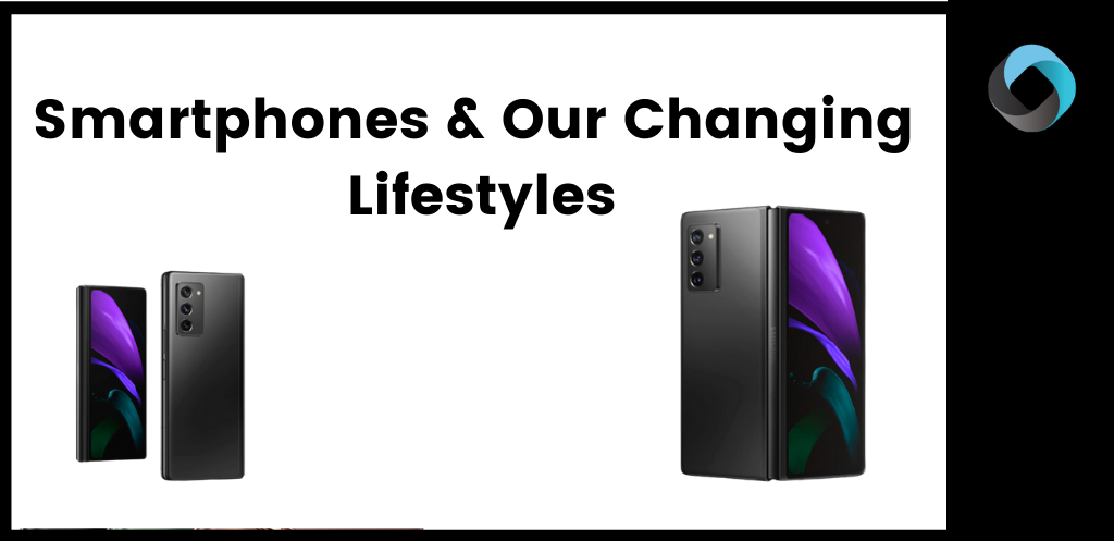 Smartphones & Our Changing Lifestyles