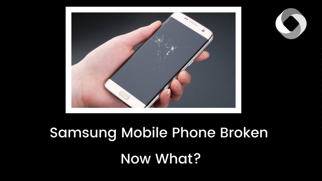 Samsung Mobile Phone Broken